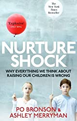 Nurtureshock: Why Everything We Thought About Children is Wrong by Ashley Merryman (2011-01-05)