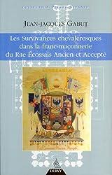 Les Survivances chevaleresques dans la franc-maçonnerie du Rite Ecossais Ancien et Accepté