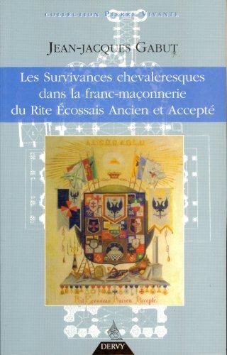 Les Survivances chevaleresques dans la franc-maçonnerie du Rite Ecossais Ancien et Accepté par Jean-Jacques Gabut