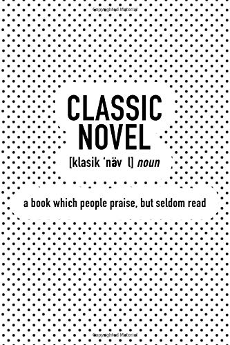 Classic Novel A Book Which People Praise But Seldom Read: A 6x9 Inch Matte Softcover Journal Notebook With 120 Blank Lined Pages And A Funny Word Definition Cover Slogan por GetThread Polka Dot Journals