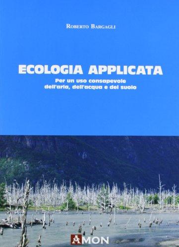 Ecologia applicata. Per un uso consapevole dell'aria, dell'acqua e del suolo