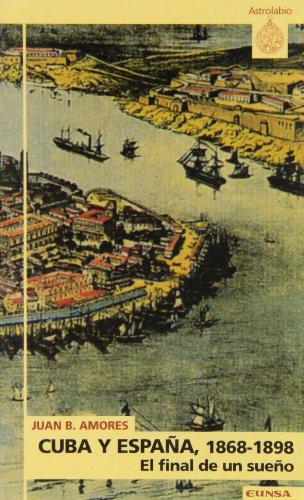 Descargar Libro España y Cuba (1868-1898): el final de un sueño (Astrolabio) de Juan B Amores Carredano