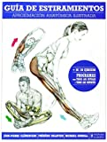 Guia de estiramientos. Aproximacion anatomica ilustrada (Fitness Y Deporte / Fitness and Sport) (Spanish Edition) by Frederic Delavier, Michael Gundill Jean-Pierre Clemenceau (2010-01-01)