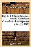 L'art du distillateur liquoriste, contenant le bruleur d'eaux-de-vie: le fabriquant de liqueurs, le débitant ou le cafetier-limonnadier