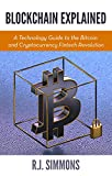 Blockchain Explained: A Technology Guide to the Bitcoin and Cryptocurrency Fintech Revolution