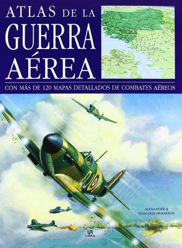 Atlas de la Guerra Aerea: Con más de 120 Mapas Detallados de Combates Aéreos (Máquinas de Guerra) por Alexander Swanston