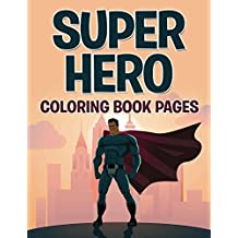 Superhero Coloring Book Pages: Coloring Books for Kids (Art Book Series)