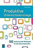 Produktive Unterrichtseinstiege: 100 motivierende Methoden für die Sekundarstufen