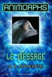 Animorphs (Tome 4) - Le message (French Edition)