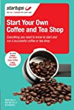 Starting Your Own Coffee and Tea Shop: How to start a successful coffee and tea shop (Start Your Own)