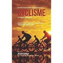 Devenir Mentalement Plus Solide au Cyclisme en Utilisant la Méditation: Atteignez Votre Potentiel en Contrôlant Vos Pensées Intérieures (French Edition)