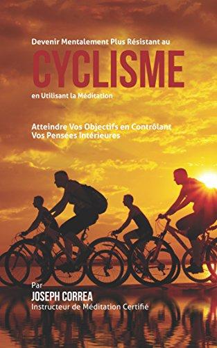 Couverture du livre Devenir Mentalement Plus Solide au Cyclisme en Utilisant la Méditation: Atteignez Votre Potentiel en Contrôlant Vos Pensées Intérieures