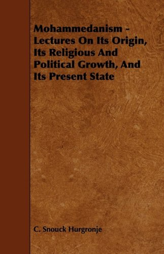 Mohammedanism - Lectures on Its Origin, Its Religious and Political Growth, and Its Present State