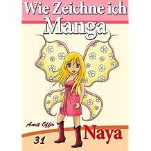 Wie Zeichne ich Manga: Naya (Zeichnen für Anfänger Bücher 31)