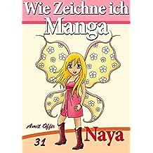 Wie Zeichne ich Manga: Naya (Zeichnen für Anfänger Bücher 31) (German Edition)