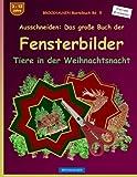 BROCKHAUSEN Bastelbuch Bd. 5 - Ausschneiden: Das große Buch der Fensterbilder: Tiere in der Weihnachtsnacht