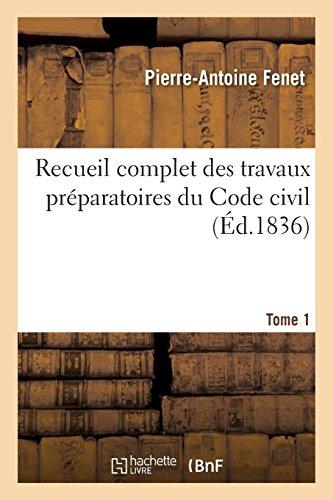 Recueil complet des travaux préparatoires du Code civil. Tome 1 par Pierre-Antoine Fenet