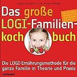 Das große LOGI-Familienkochbuch: Die LOGI-Ernährungsmethode für die ganze Familie in Theorie und Praxis. Mit 40 tollen Rezepten, die auch Kindern schmecken