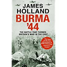 Burma '44: The Battle That Turned Britain's War In The East by James Holland (2016-04-21)