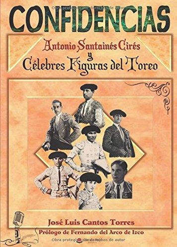 CONFIDENCIAS Antonio Santainés Cirés y Célebres Figuras del Toreo