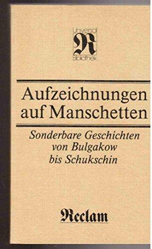Aufzeichnungen auf Manschetten - sonderbare Geschichten von Bulgakow bis Schukschin.