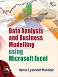 Data Analysis and Business Modelling Using Microsoft Excel