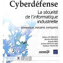 Cyberdéfense - La sécurité de l'informatique industrielle (domotique, industrie, transports)