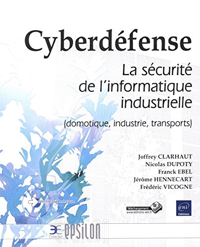 Cyberdéfense - La sécurité de l'informatique industrielle (domotique, industrie, transports)