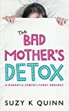 Bad Mother's Detox - a Romantic Comedy: Funny Romance (Bad Mother's Romance)