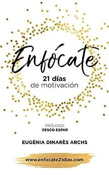Enfócate: 21 días de motivación de [Archs, Eugènia Dinarès, Caparrós, Xavier, Guinart, Núria]