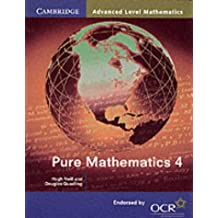 Pure Mathematics 4 (Cambridge Advanced Level Mathematics) by Hugh Neill (29-Mar-2001) Paperback