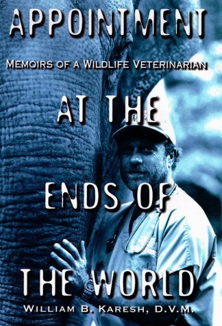 Appointment at the Ends of the World: Memoirs of a Wildlife Veterinarian by William B. Karesh (1999-06-01)