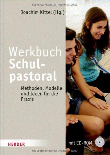 Werkbuch Schulpastoral: Methoden, Modelle und Ideen für die Praxis