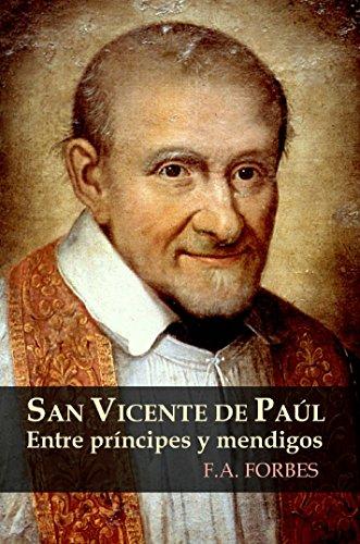 San Vicente de Paúl: Entre príncipes y mendigos (Colección Santos nº 4) por F.A. Forbes