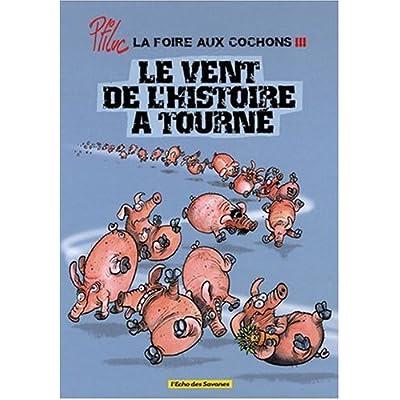 La foire aux cochons, Tome 3 : Le vent de l'histoire a tourné