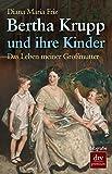 Bertha Krupp und ihre Kinder: Das Leben meiner Großmutter