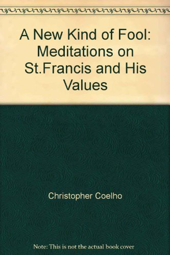 A New Kind of Fool: Meditations on St.Francis and His Values by Christopher Coelho (2001-02-15)