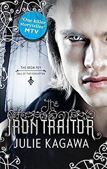 The Iron Traitor (The Iron Fey, Book 6): 9 von [Kagawa, Julie]