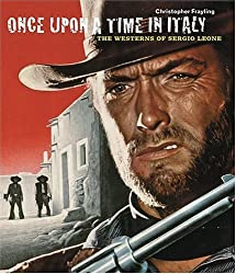 Once Upon a Time in Italy: The Westerns of Sergio Leone by Christopher Frayling (2005-07-01)