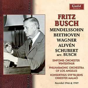 Fritz Busch - Alfvén, Mendelssohn, Schubert, Wagner, 1946 & 1949