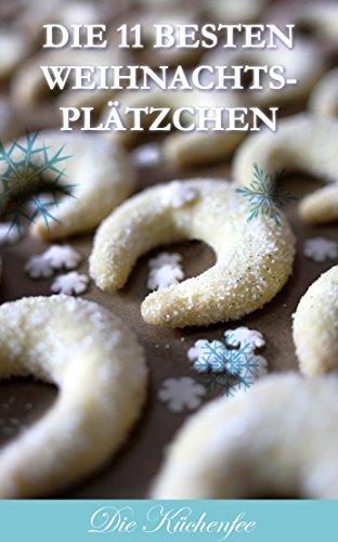 Die Besten Weihnachtsplätzchen Rezepte.Die Besten Plätzchen Die 11 Leckersten Plätzchenrezepte 2016 Ebook
