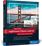 Lightroom Classic und CC: Schritt für Schritt zu perfekten Fotos - Workshops für Einsteiger und Fortgeschrittene von Maike Jarsetz