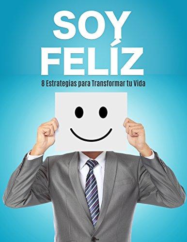 Soy Feliz!: 8 Estrategias para Transformar tu Vida por Irma Morales Valdes