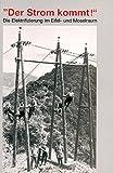 Der Strom kommt! Die Elektrifizierung im Eifel- und Moselraum