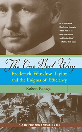 The One Best Way: Frederick Winslow Taylor and the Enigma of Efficiency: Frederick Wilson Taylor and the Enigma of Efficiency (Sloan Technology)