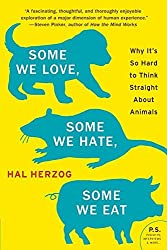 Some We Love, Some We Hate, Some We Eat: Why It's So Hard to Think Straight About Animals (P.S.) by Hal Herzog (2011-09-05)