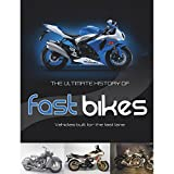 The Ultimate History of Fast Bikes (Ultimate S.)