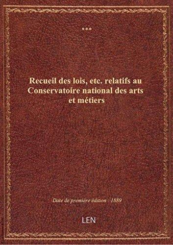 Recueil des lois, etc. relatifs au Conservatoire national des arts et mtiers