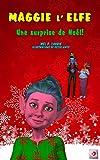 Illustrés livre de Noël pour les enfants: Maggie l'Elfe: Une surprise de Noël (série de livres illustrés, pour les enfants 3-8, sur les faits de la vie, ... (Maggie l'Elfe série t. 2) (French Edition)