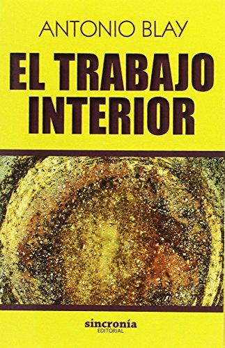 EL TRABAJO INTERIOR (Antonio Blay) por Antonio Blay Fontcuberta